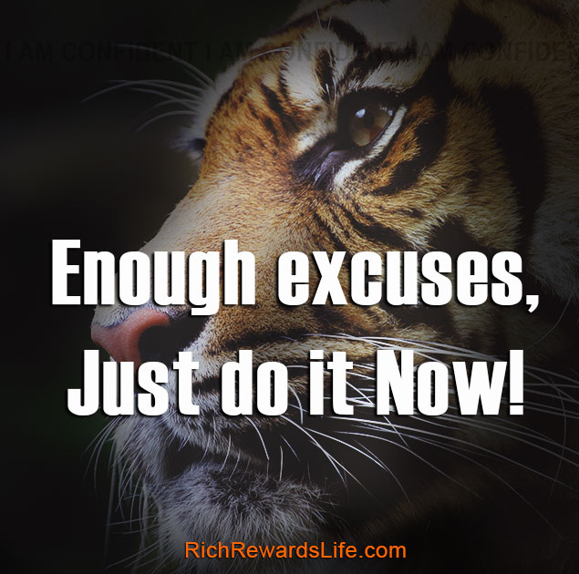 Enough excuses, Just do it now.