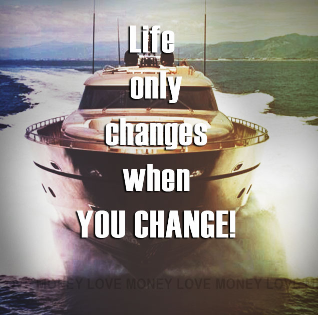 Life only changes when you change.